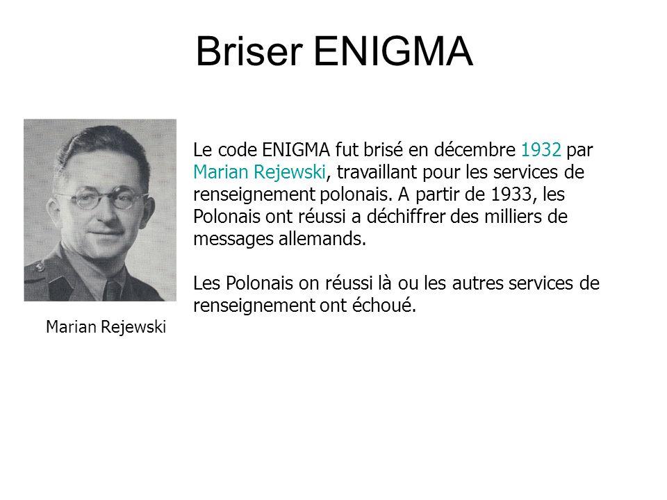 Briser ENIGMA Le code ENIGMA fut brisé en décembre 1932 par Marian Rejewski, travaillant pour les services de renseignement polonais. A partir de 1933