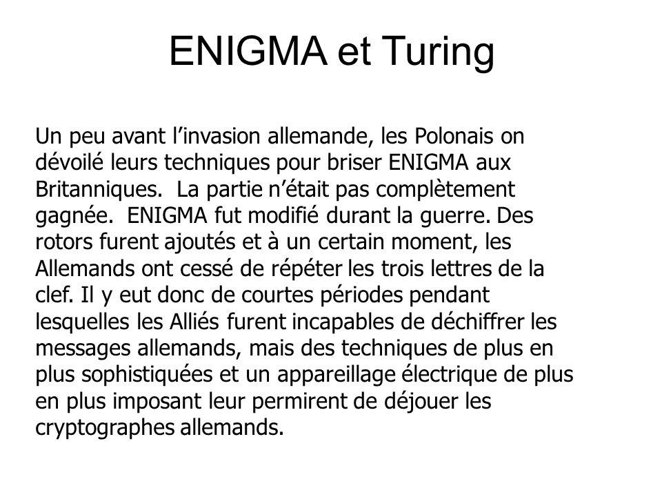 ENIGMA et Turing Un peu avant linvasion allemande, les Polonais on dévoilé leurs techniques pour briser ENIGMA aux Britanniques. La partie nétait pas