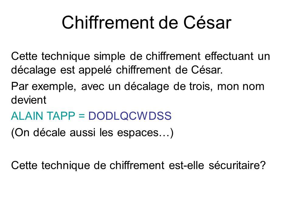 Chiffrement de César Cette technique simple de chiffrement effectuant un décalage est appelé chiffrement de César. Par exemple, avec un décalage de tr