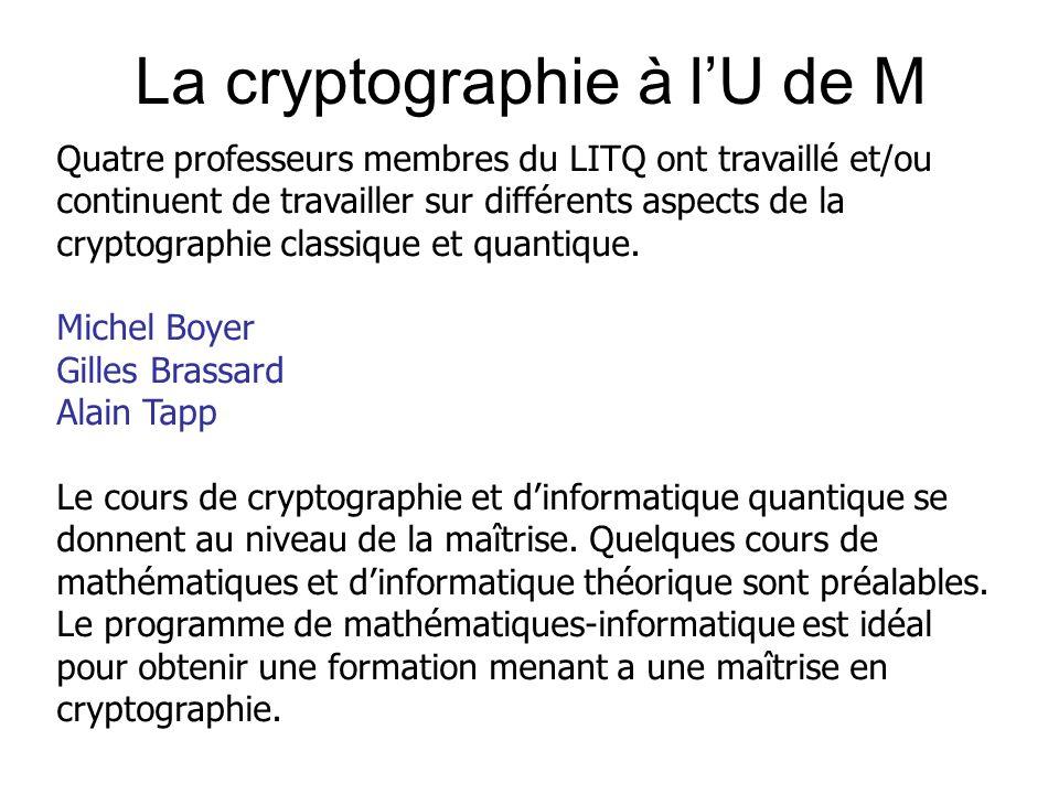 La cryptographie à lU de M Quatre professeurs membres du LITQ ont travaillé et/ou continuent de travailler sur différents aspects de la cryptographie