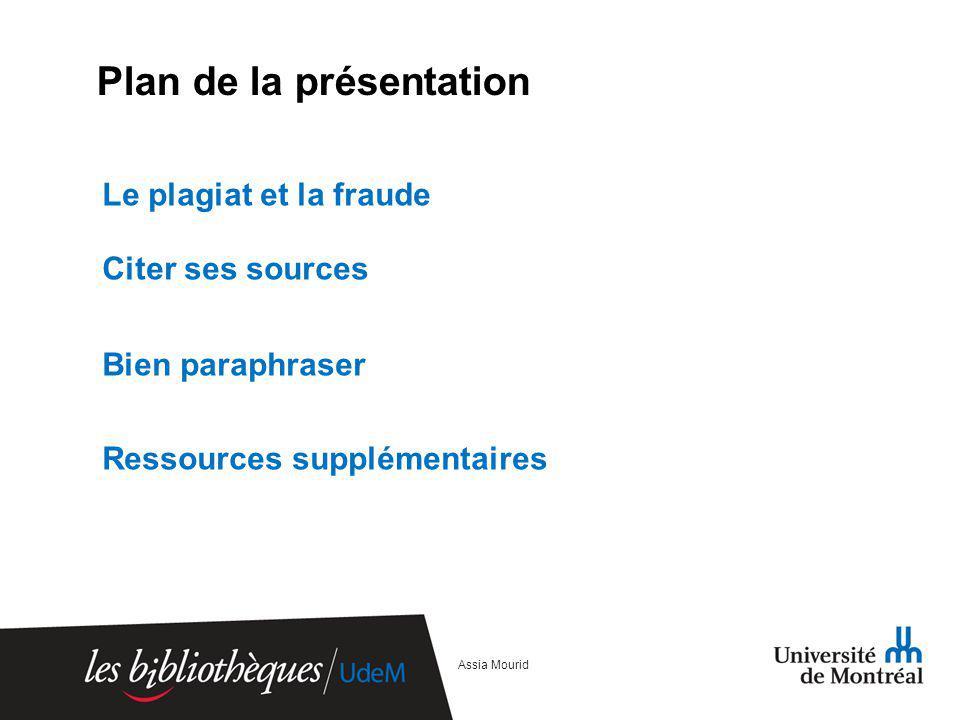 Assia Mourid Plan de la présentation Le plagiat et la fraude Citer ses sources Bien paraphraser Ressources supplémentaires