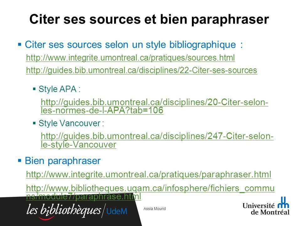 Citer ses sources et bien paraphraser Citer ses sources selon un style bibliographique : http://www.integrite.umontreal.ca/pratiques/sources.html http