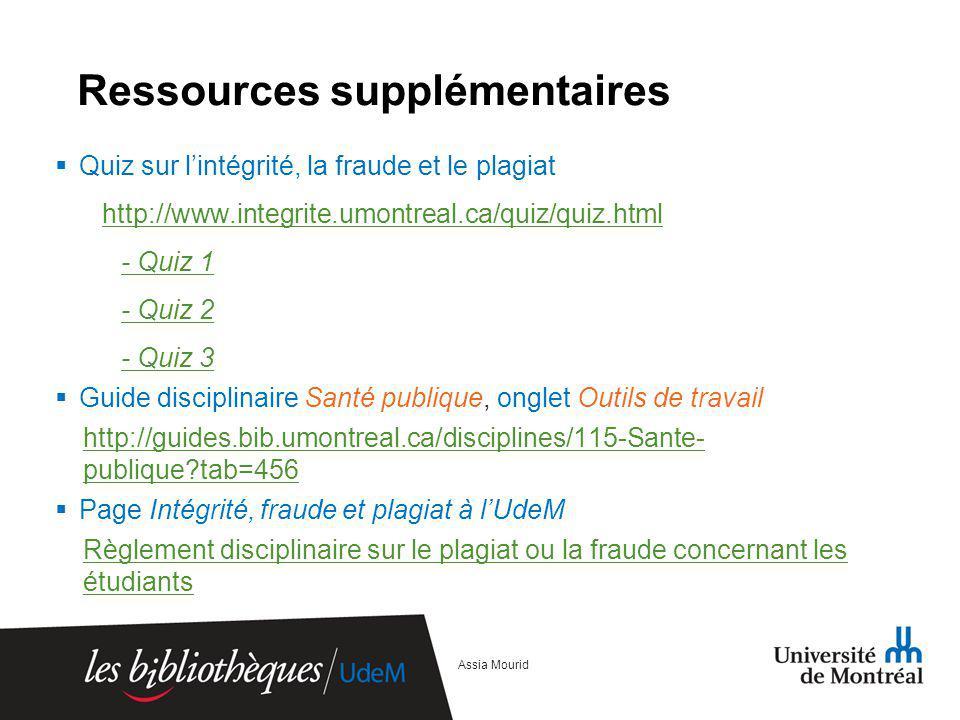 Ressources supplémentaires Quiz sur lintégrité, la fraude et le plagiat http://www.integrite.umontreal.ca/quiz/quiz.html - Quiz 1 - Quiz 2 - Quiz 3 Gu