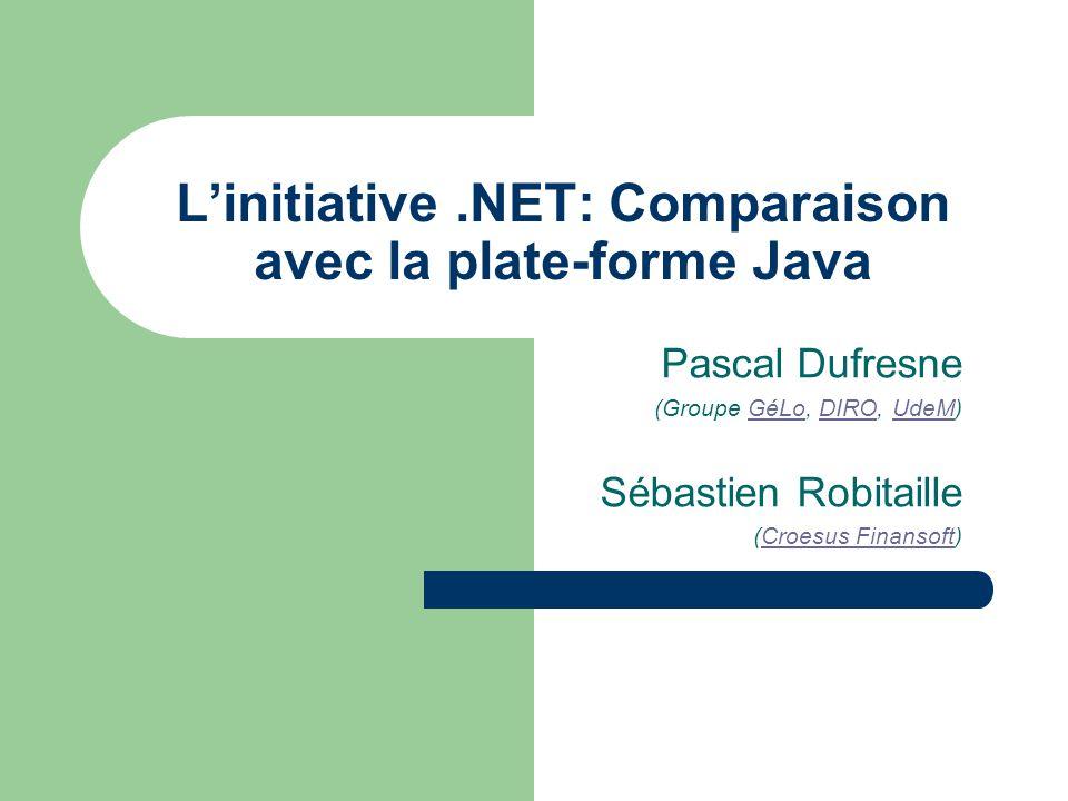 Linitiative.NET: Comparaison avec la plate-forme Java Pascal Dufresne (Groupe GéLo, DIRO, UdeM)GéLoDIROUdeM Sébastien Robitaille (Croesus Finansoft)Cr