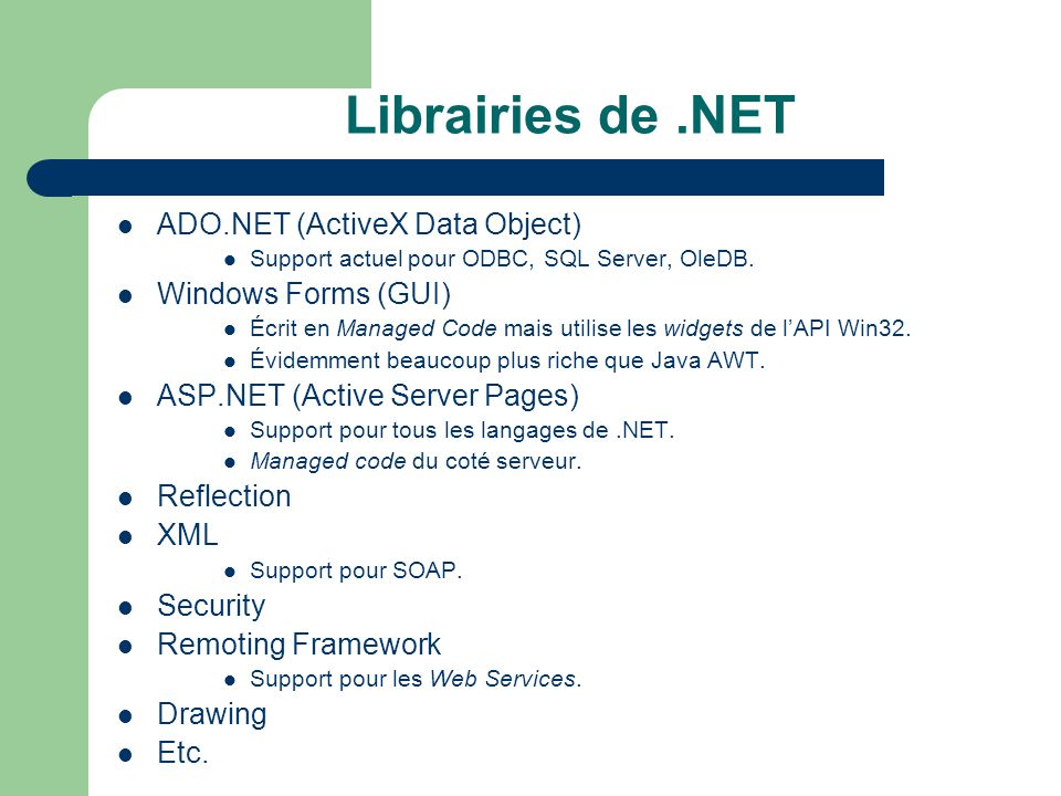 Librairies de.NET ADO.NET (ActiveX Data Object) Support actuel pour ODBC, SQL Server, OleDB. Windows Forms (GUI) Écrit en Managed Code mais utilise le