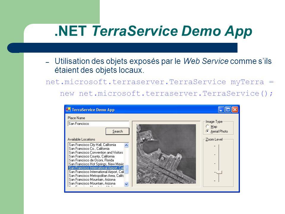 .NET TerraService Demo App – Utilisation des objets exposés par le Web Service comme sils étaient des objets locaux. net.microsoft.terraserver.TerraSe