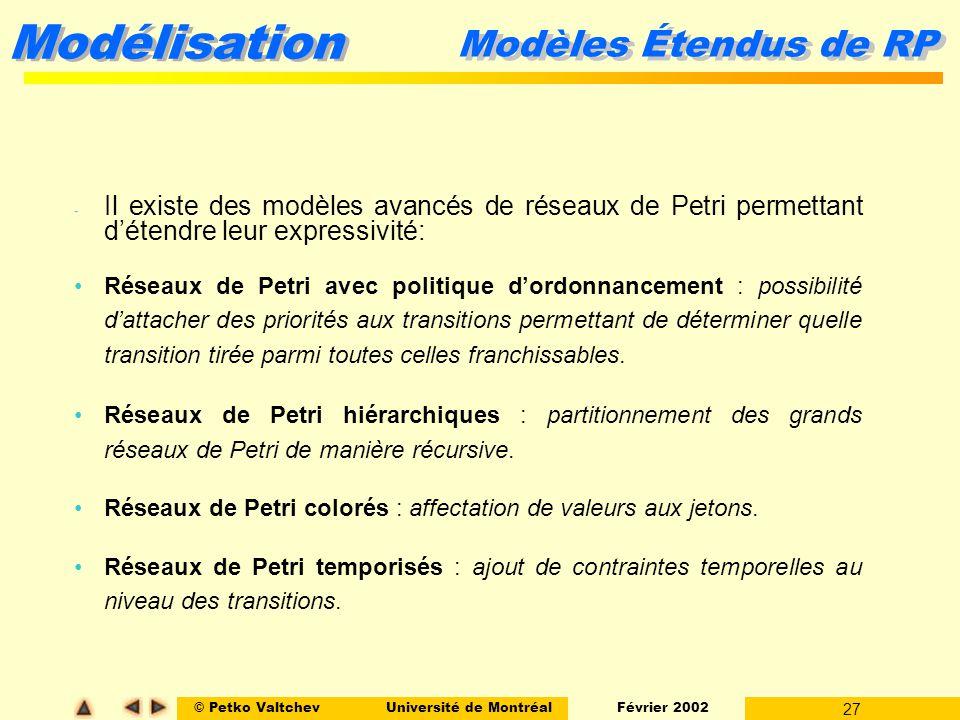 © Petko ValtchevUniversité de Montréal Février 2002 27 Modélisation Modèles Étendus de RP - Il existe des modèles avancés de réseaux de Petri permetta