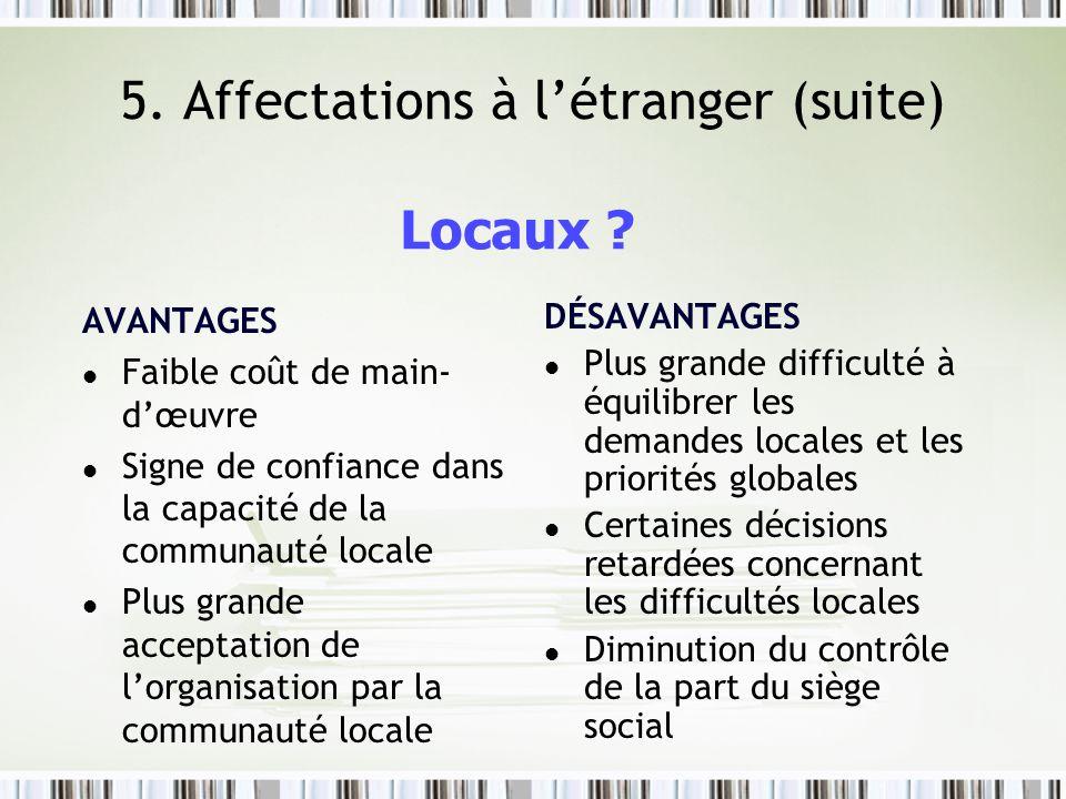 5. Affectations à létranger (suite) AVANTAGES l Faible coût de main- dœuvre l Signe de confiance dans la capacité de la communauté locale l Plus grand