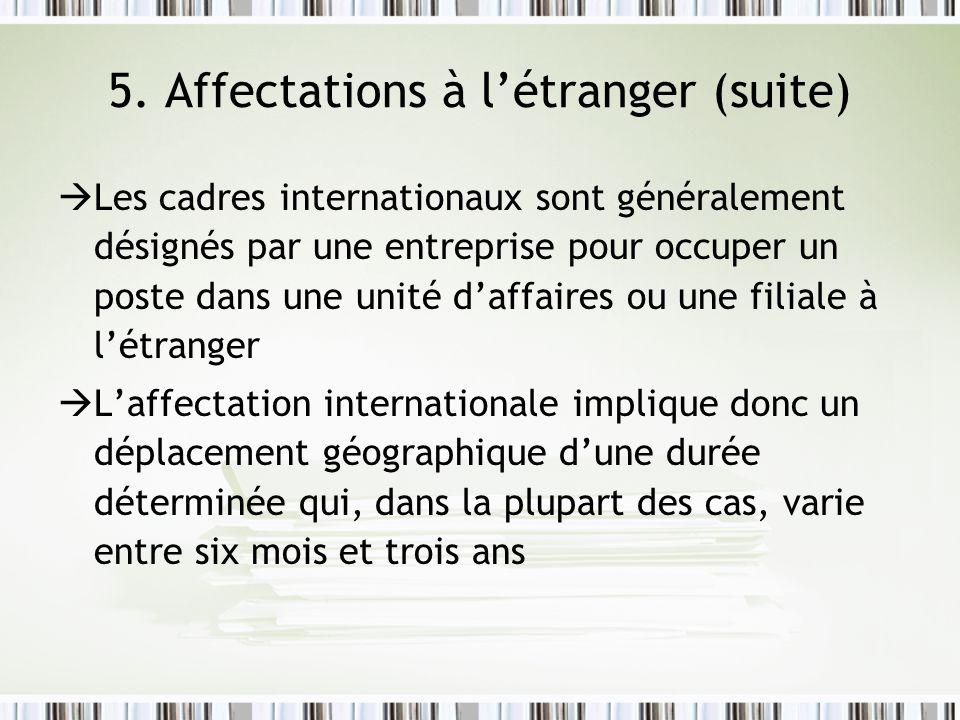 5. Affectations à létranger (suite) à Les cadres internationaux sont généralement désignés par une entreprise pour occuper un poste dans une unité daf