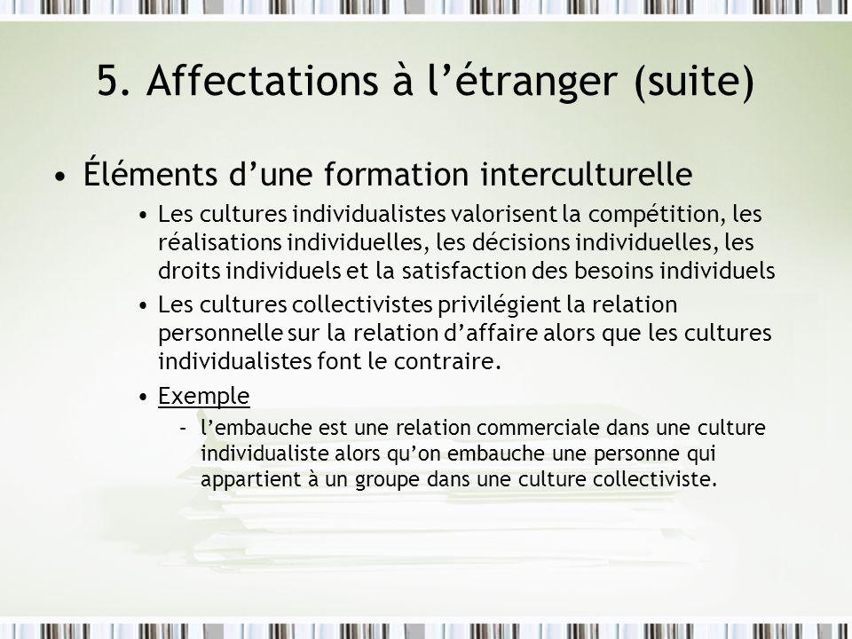 5. Affectations à létranger (suite) Éléments dune formation interculturelle Les cultures individualistes valorisent la compétition, les réalisations i
