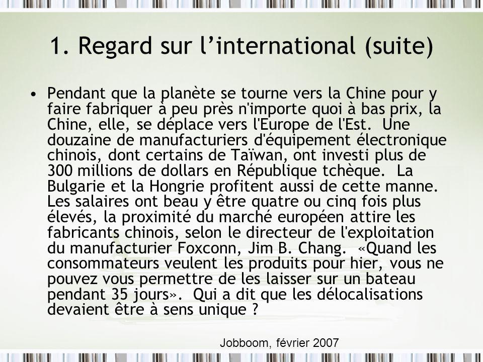1. Regard sur linternational (suite) Pendant que la planète se tourne vers la Chine pour y faire fabriquer à peu près n'importe quoi à bas prix, la Ch