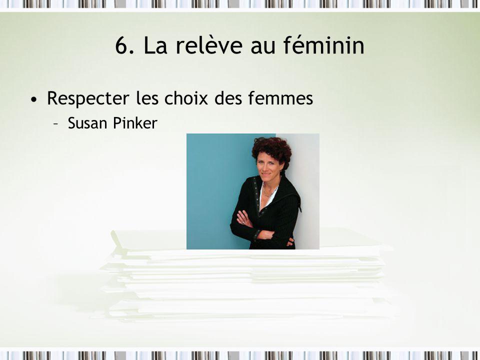 6. La relève au féminin Respecter les choix des femmes –Susan Pinker