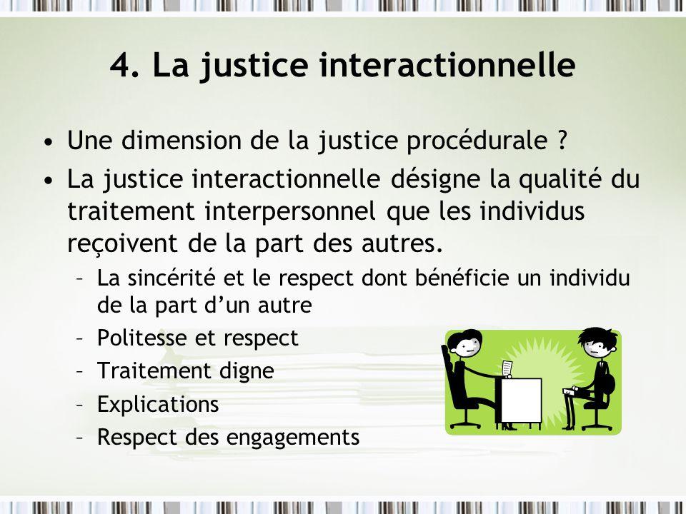 4. La justice interactionnelle Une dimension de la justice procédurale ? La justice interactionnelle désigne la qualité du traitement interpersonnel q