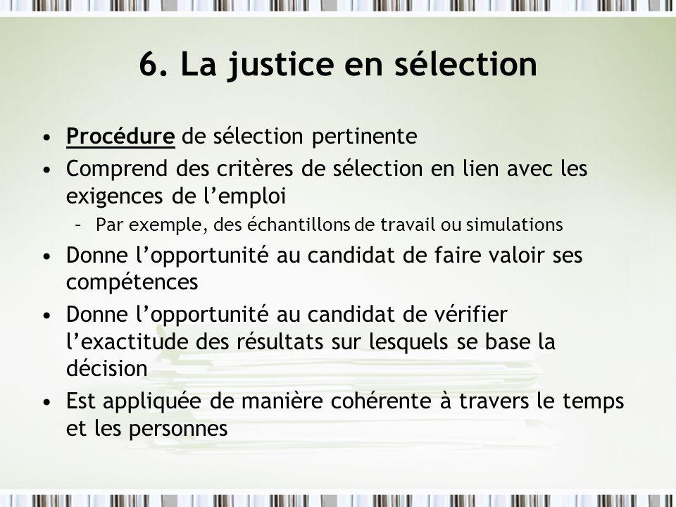 6. La justice en sélection Procédure de sélection pertinente Comprend des critères de sélection en lien avec les exigences de lemploi –Par exemple, de