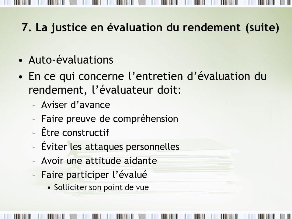 7. La justice en évaluation du rendement (suite) Auto-évaluations En ce qui concerne lentretien dévaluation du rendement, lévaluateur doit: –Aviser da