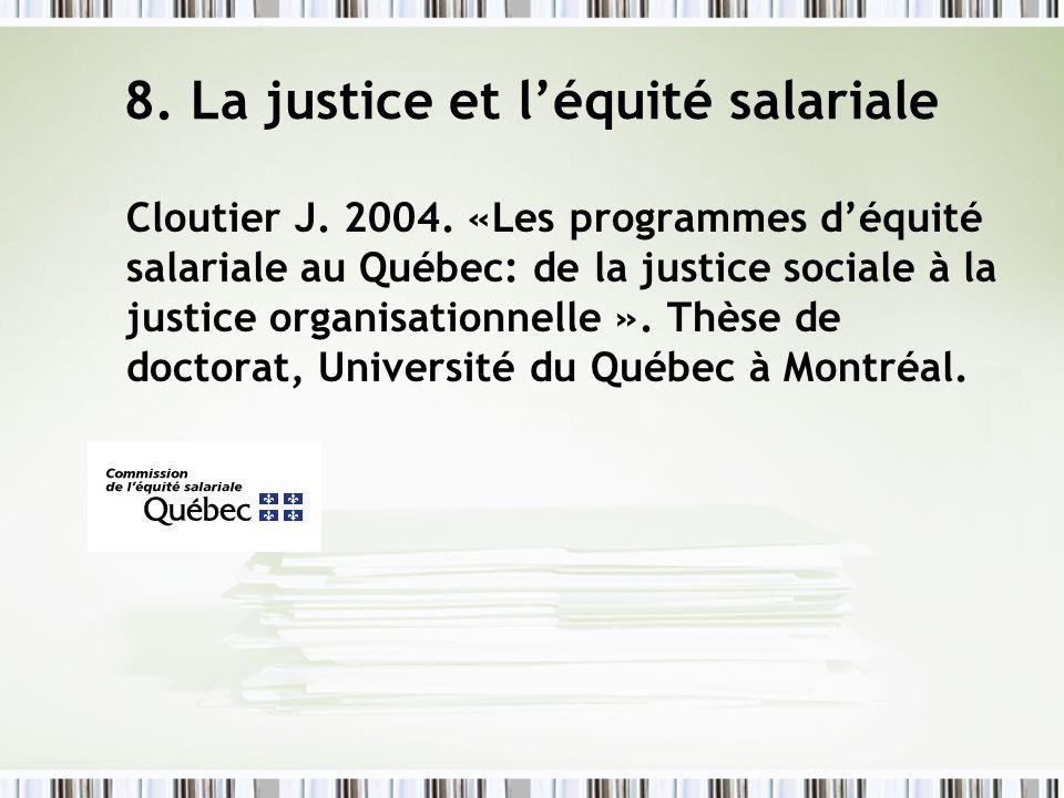 8. La justice et léquité salariale Cloutier J. 2004. «Les programmes déquité salariale au Québec: de la justice sociale à la justice organisationnelle