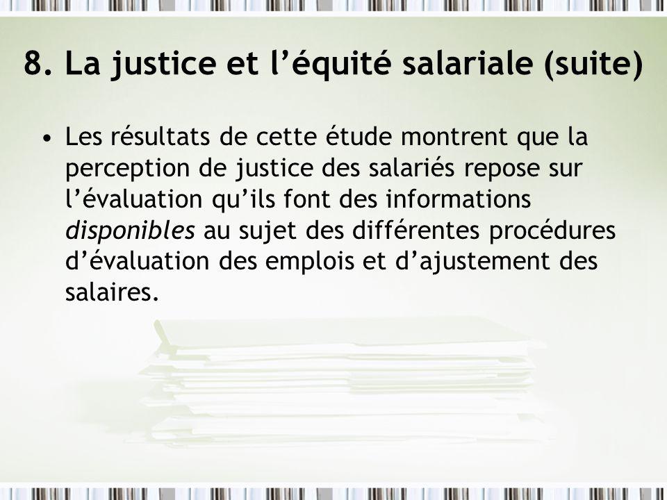 8. La justice et léquité salariale (suite) Les résultats de cette étude montrent que la perception de justice des salariés repose sur lévaluation quil