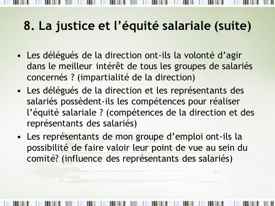 8. La justice et léquité salariale (suite) Les délégués de la direction ont-ils la volonté dagir dans le meilleur intérêt de tous les groupes de salar