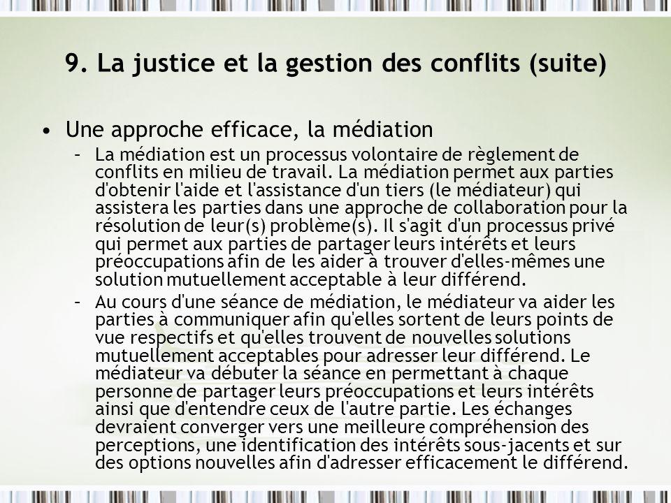 9. La justice et la gestion des conflits (suite) Une approche efficace, la médiation –La médiation est un processus volontaire de règlement de conflit