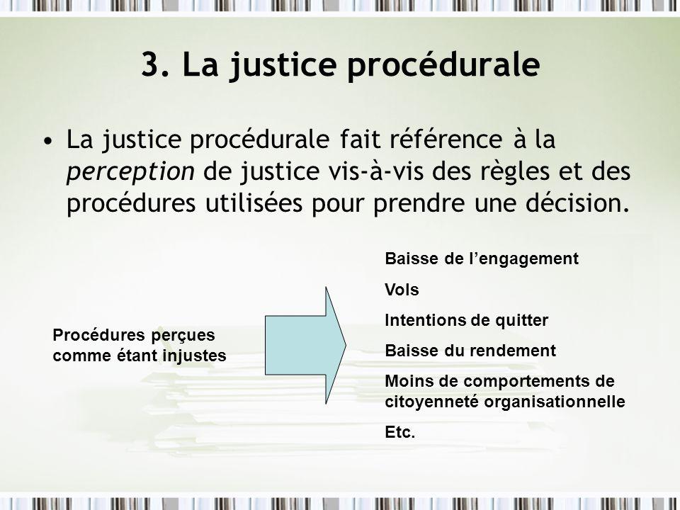 3. La justice procédurale La justice procédurale fait référence à la perception de justice vis-à-vis des règles et des procédures utilisées pour prend