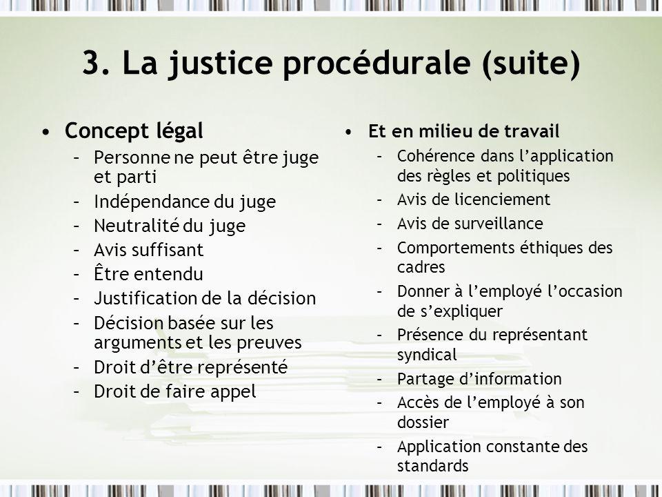3. La justice procédurale (suite) Concept légal –Personne ne peut être juge et parti –Indépendance du juge –Neutralité du juge –Avis suffisant –Être e
