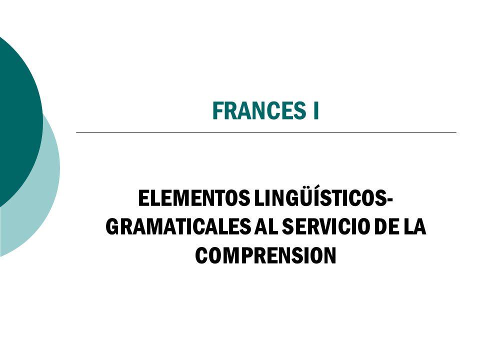 FRANCES I ELEMENTOS LINGÜÍSTICOS- GRAMATICALES AL SERVICIO DE LA COMPRENSION