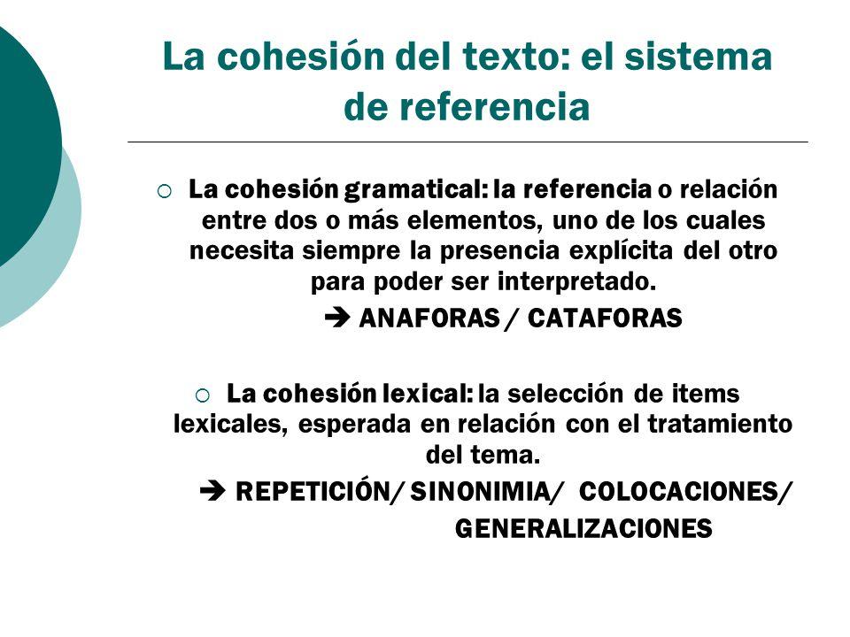 La cohesión del texto: el sistema de referencia La cohesión gramatical: la referencia o relación entre dos o más elementos, uno de los cuales necesita