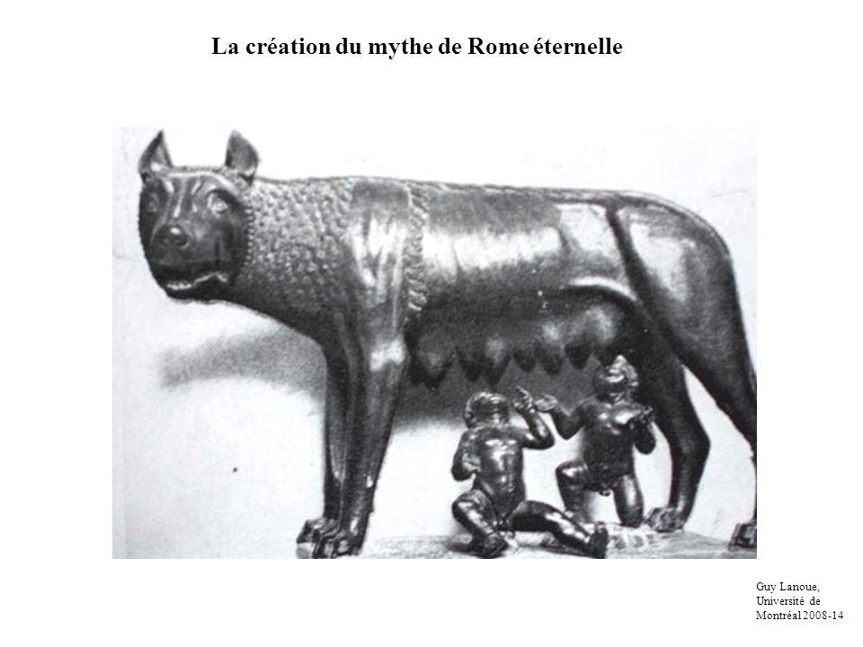 La création du mythe de Rome éternelle Guy Lanoue, Université de Montréal 2008-14
