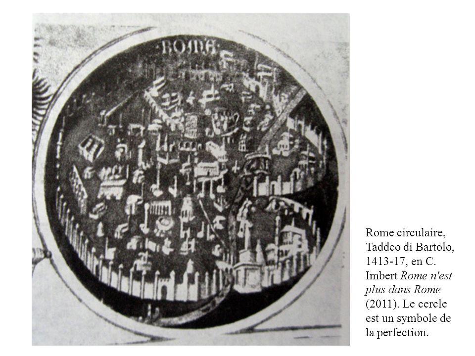 Rome circulaire, Taddeo di Bartolo, 1413-17, en C. Imbert Rome n'est plus dans Rome (2011). Le cercle est un symbole de la perfection.