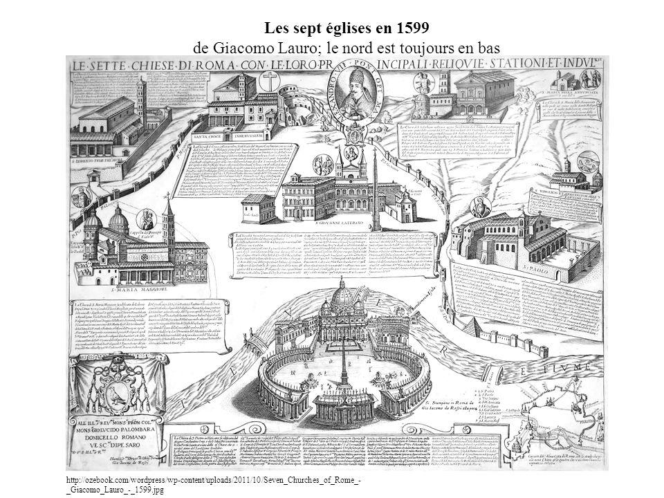 http://ozebook.com/wordpress/wp-content/uploads/2011/10/Seven_Churches_of_Rome_- _Giacomo_Lauro_-_1599.jpg Les sept églises en 1599 de Giacomo Lauro; le nord est toujours en bas