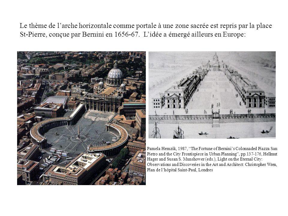 Le thème de larche horizontale comme portale à une zone sacrée est repris par la place St-Pierre, conçue par Bernini en 1656-67. Lidée a émergé ailleu