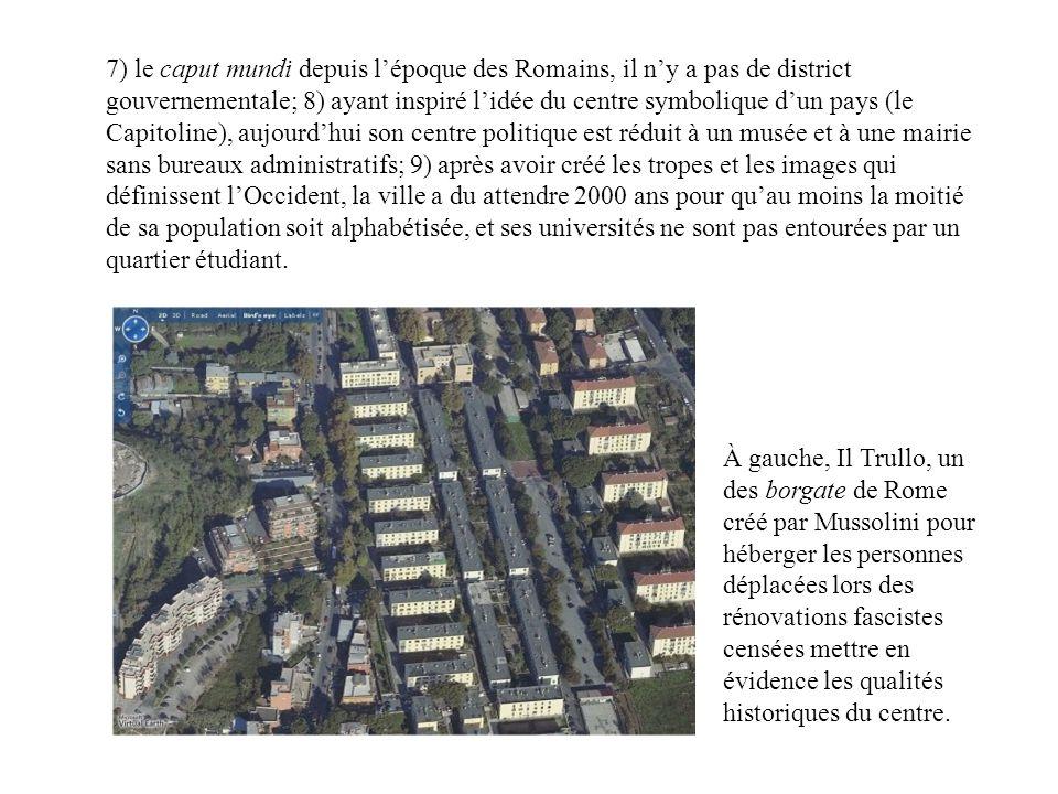 7) le caput mundi depuis lépoque des Romains, il ny a pas de district gouvernementale; 8) ayant inspiré lidée du centre symbolique dun pays (le Capito