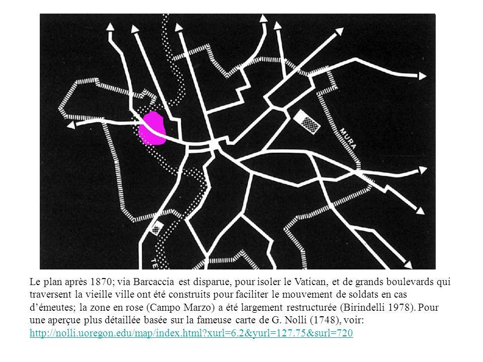 Le plan après 1870; via Barcaccia est disparue, pour isoler le Vatican, et de grands boulevards qui traversent la vieille ville ont été construits pour faciliter le mouvement de soldats en cas démeutes; la zone en rose (Campo Marzo) a été largement restructurée (Birindelli 1978).