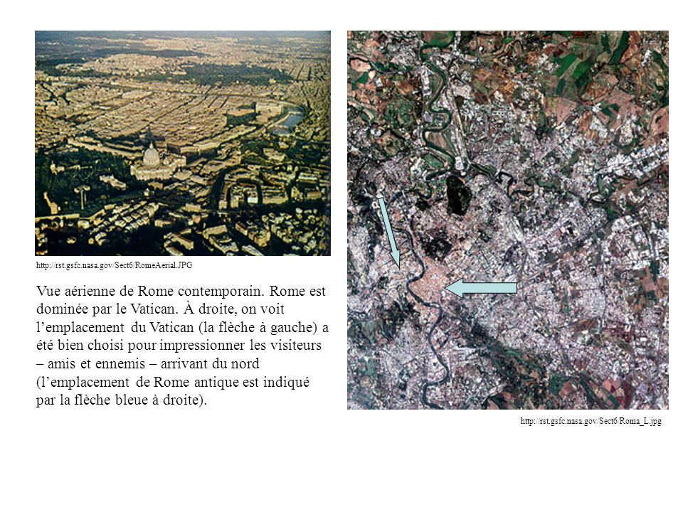 http://rst.gsfc.nasa.gov/Sect6/RomeAerial.JPG http://rst.gsfc.nasa.gov/Sect6/Roma_L.jpg Vue aérienne de Rome contemporain. Rome est dominée par le Vat