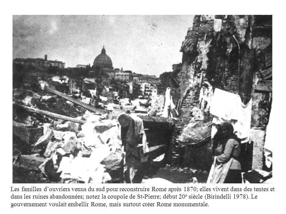 Les familles douvriers venus du sud pour reconstruire Rome après 1870; elles vivent dans des tentes et dans les ruines abandonnées; notez la coupole d