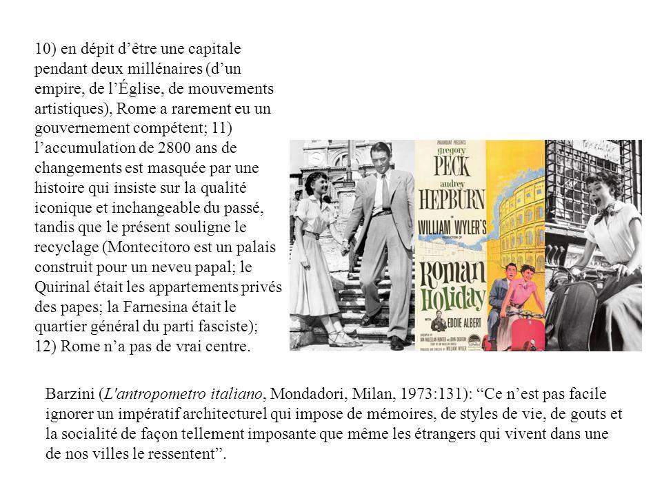 Barzini (L'antropometro italiano, Mondadori, Milan, 1973:131): Ce nest pas facile ignorer un impératif architecturel qui impose de mémoires, de styles