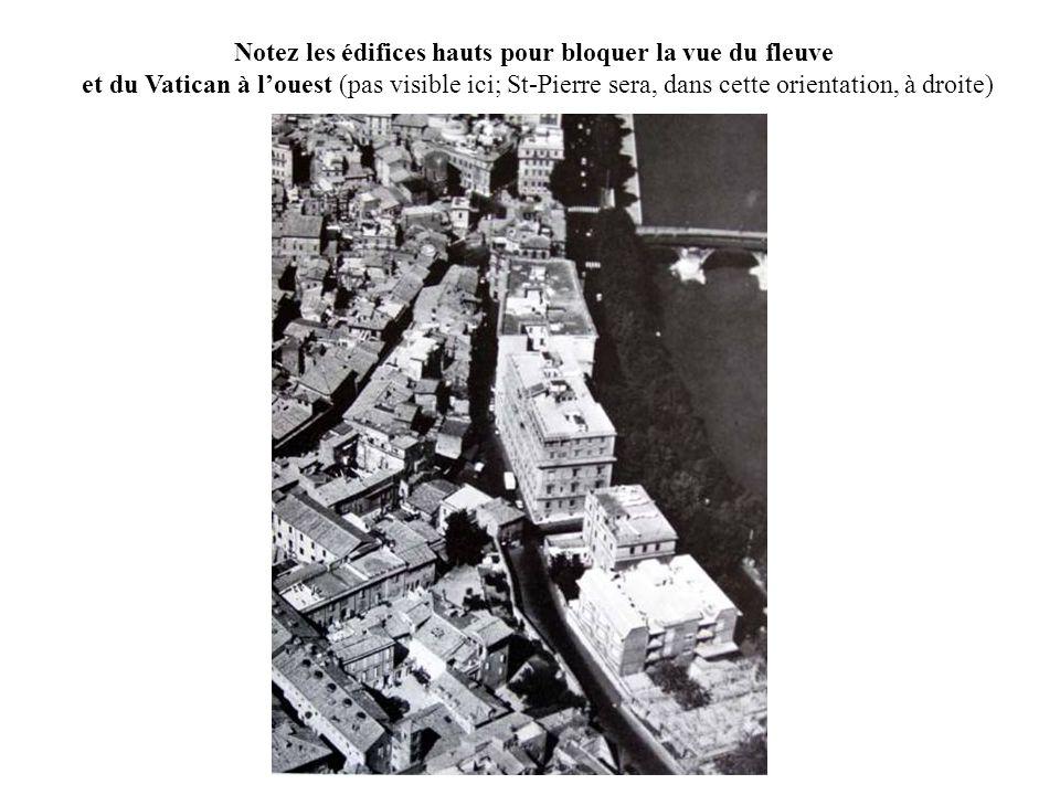 Notez les édifices hauts pour bloquer la vue du fleuve et du Vatican à louest (pas visible ici; St-Pierre sera, dans cette orientation, à droite)