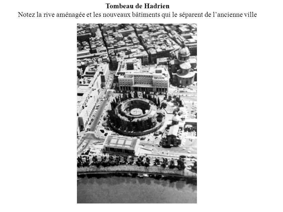 Tombeau de Hadrien Notez la rive aménagée et les nouveaux bâtiments qui le séparent de lancienne ville