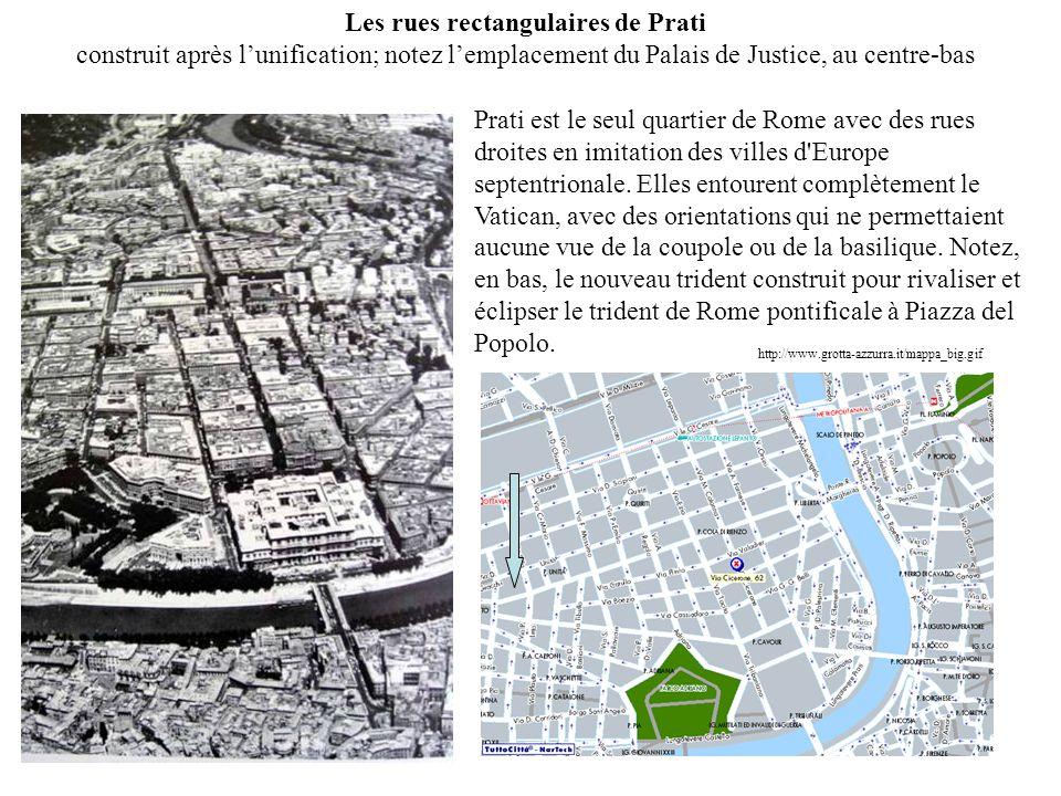 Les rues rectangulaires de Prati construit après lunification; notez lemplacement du Palais de Justice, au centre-bas Prati est le seul quartier de Rome avec des rues droites en imitation des villes d Europe septentrionale.