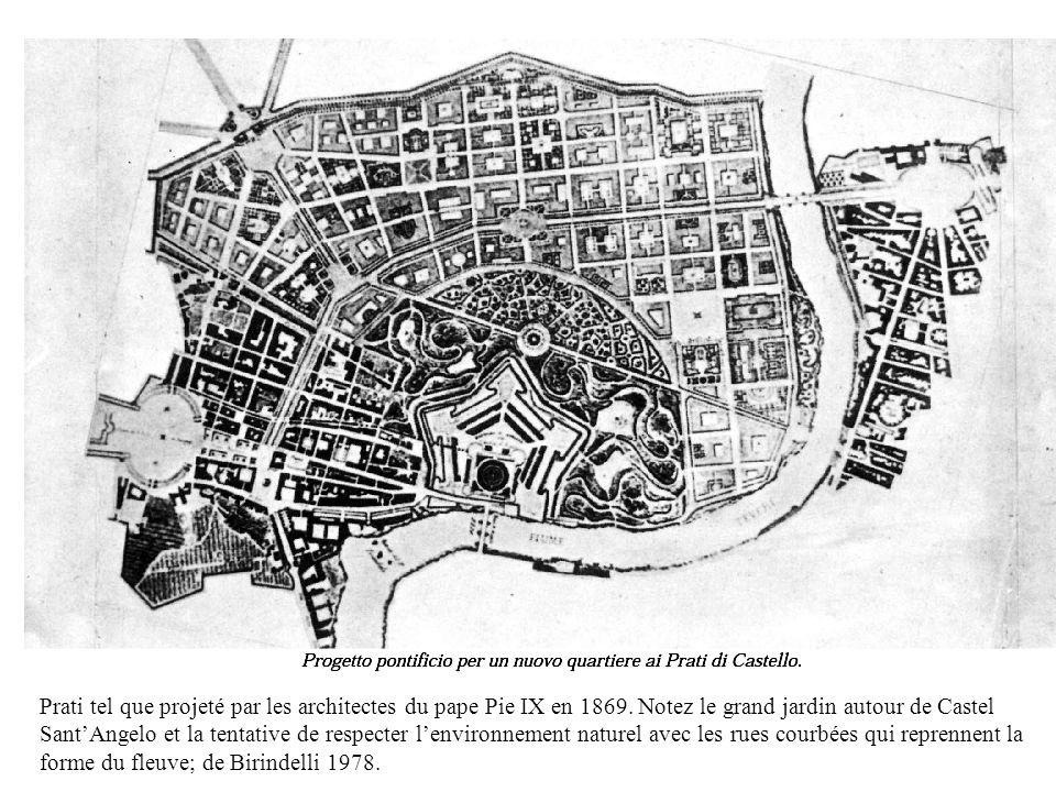 Prati tel que projeté par les architectes du pape Pie IX en 1869. Notez le grand jardin autour de Castel SantAngelo et la tentative de respecter lenvi