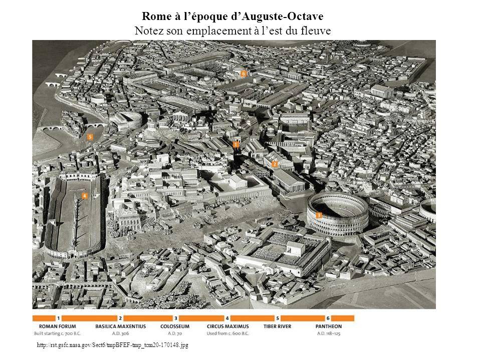 Rome à lépoque dAuguste-Octave Notez son emplacement à lest du fleuve http://rst.gsfc.nasa.gov/Sect6/tmpBFEF-tmp_tcm20-170148.jpg