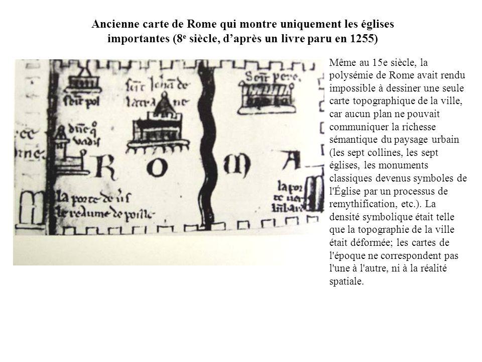 Ancienne carte de Rome qui montre uniquement les églises importantes (8 e siècle, daprès un livre paru en 1255) Même au 15e siècle, la polysémie de Ro