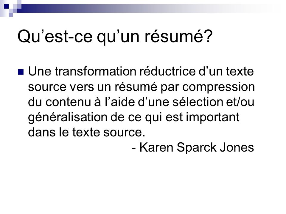 Quest-ce quun résumé? Une transformation réductrice dun texte source vers un résumé par compression du contenu à laide dune sélection et/ou généralisa