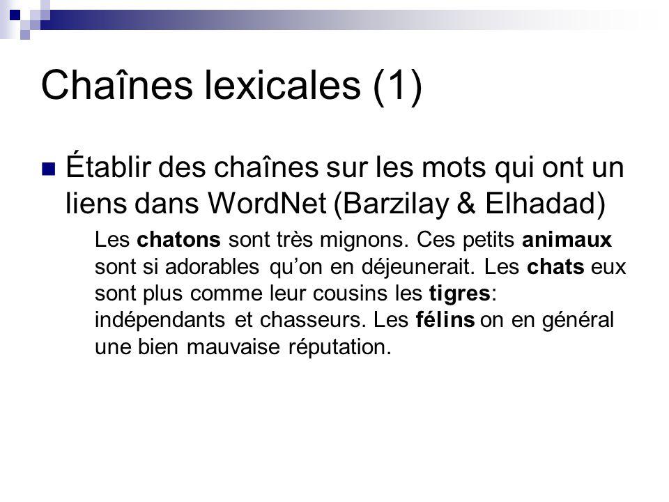 Chaînes lexicales (1) Établir des chaînes sur les mots qui ont un liens dans WordNet (Barzilay & Elhadad) Les chatons sont très mignons. Ces petits an
