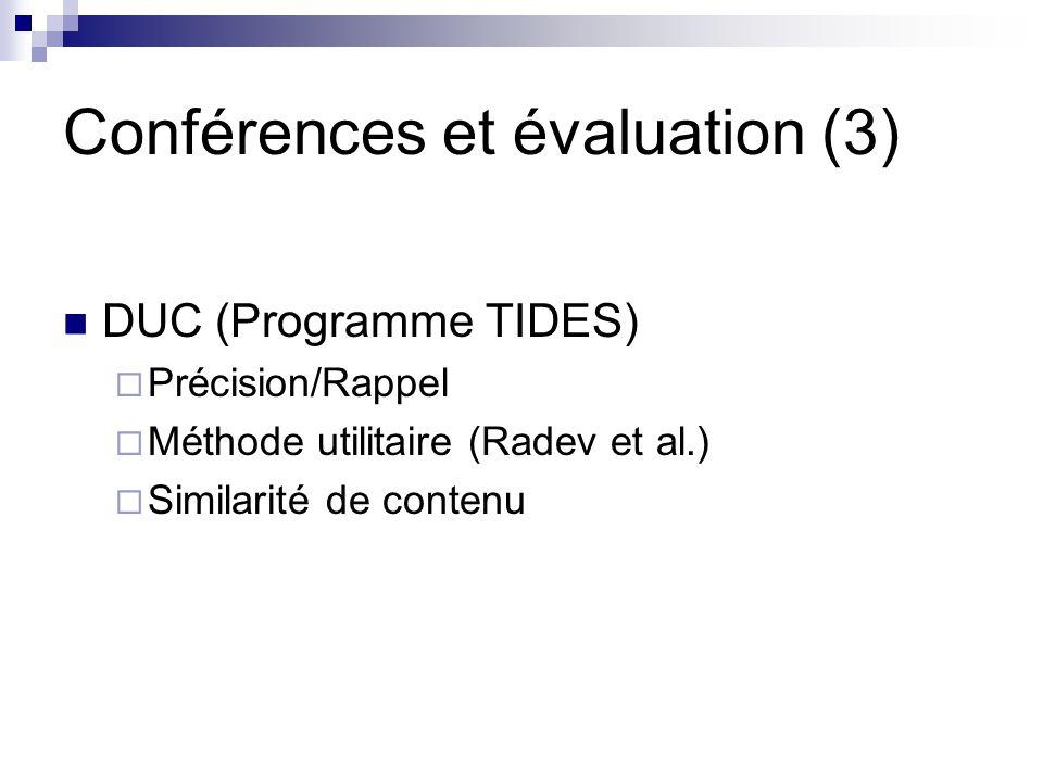 Conférences et évaluation (3) DUC (Programme TIDES) Précision/Rappel Méthode utilitaire (Radev et al.) Similarité de contenu