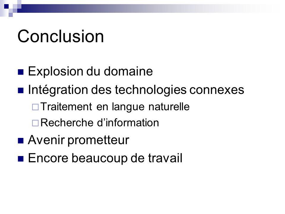 Conclusion Explosion du domaine Intégration des technologies connexes Traitement en langue naturelle Recherche dinformation Avenir prometteur Encore b