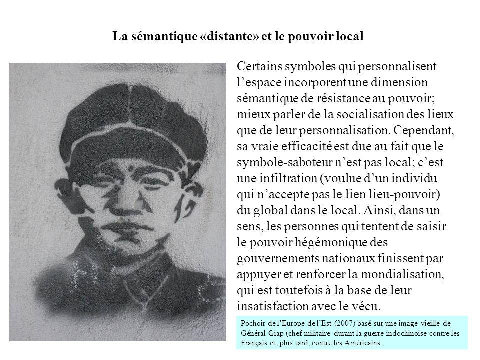 Certains symboles qui personnalisent lespace incorporent une dimension sémantique de résistance au pouvoir; mieux parler de la socialisation des lieux que de leur personnalisation.