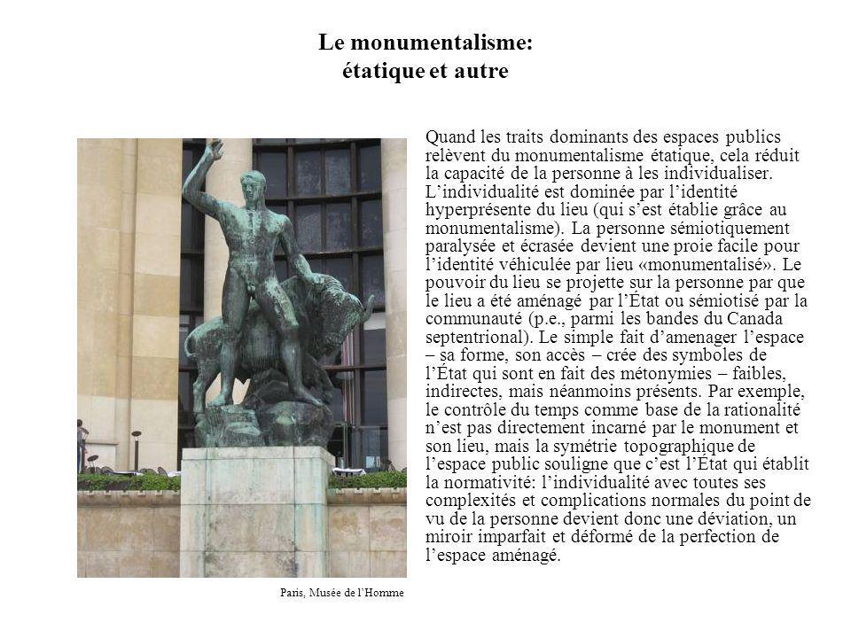 Le monumentalisme: étatique et autre Quand les traits dominants des espaces publics relèvent du monumentalisme étatique, cela réduit la capacité de la personne à les individualiser.