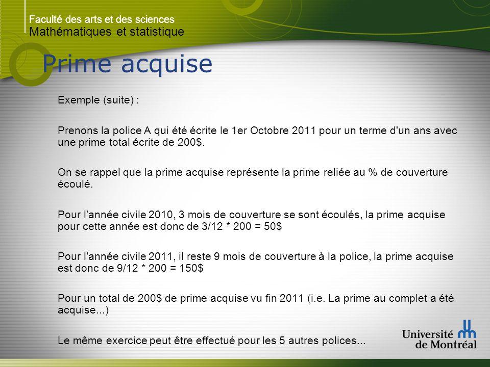 Faculté des arts et des sciences Mathématiques et statistique Prime acquise Exemple (suite) : Prenons la police A qui été écrite le 1er Octobre 2011 p