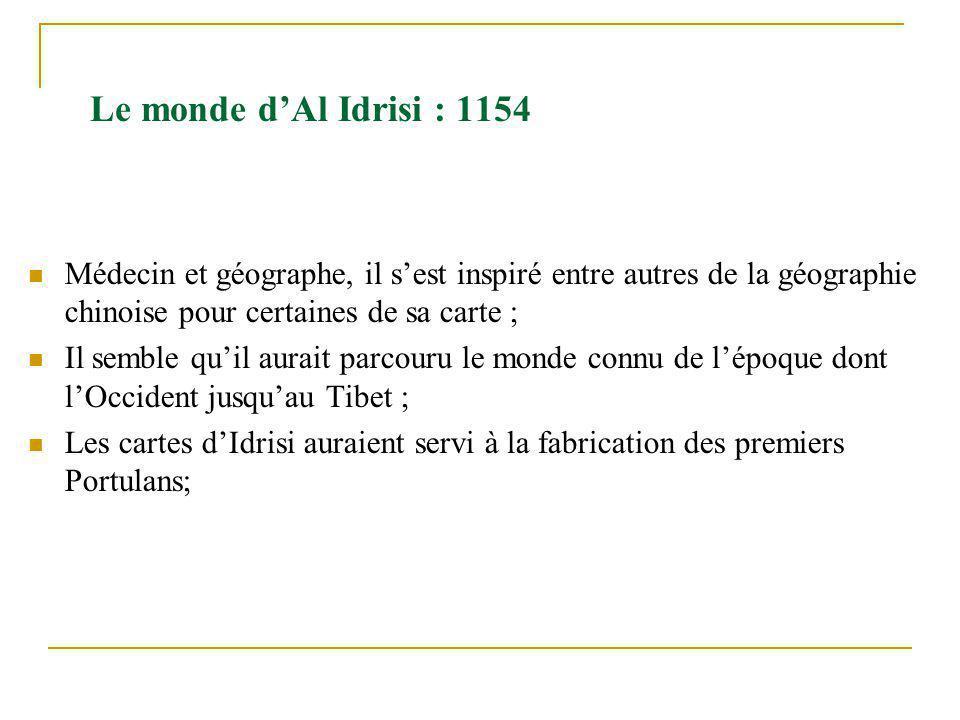 Le monde dAl Idrisi : 1154 Médecin et géographe, il sest inspiré entre autres de la géographie chinoise pour certaines de sa carte ; Il semble quil au